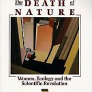 Death of Nature : Women, Ecology, and the Scientific Revolution by Carolyn...