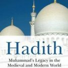 Hadith : Muhammad's Legacy in the Medieval and Modern World by Jonathan A. C....