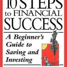 10 Steps to Financial Success : A Beginner's Guide to Saving and Investing by...