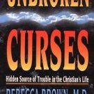 Unbroken Curses : Hidden Source of Trouble in the Christian's Life by Rebecca...