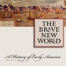 The Brave New World : A History of Early America by Peter Charles Hoffer...