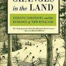 Changes in the Land : Indians, Colonists, and the Ecology of New England by...