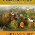 Hanging by a Thread : A Kite's View of Wisconsin (2011, Paperback)