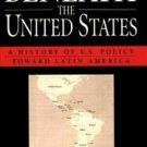 Beneath the United States : A History of U. S. Policy Toward Latin America by...