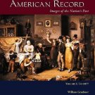 The American Record Vol. 1 : Images of the Nation's Past by William Graebner...