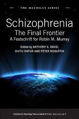 Maudsley: Schizophrenia : The Final Frontier - A Festschrift for Robin M....