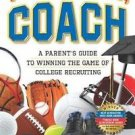 Put Me in, Coach : A Parent's Guide to Winning the Game of College Recruiting...