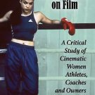 Sports Heroines on Film : A Critical Study of Cinematic Women Athletes,...