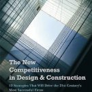 The New Competitiveness in Design and Construction : 12 Strategies That Will...