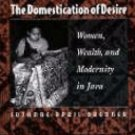 The Domestication of Desire : Women, Wealth, and Modernity in Java by Suzanne...
