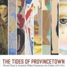 The Tides of Provincetown : Pivotal Years in America's Oldest Continuous Art...
