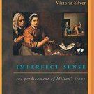 Imperfect Sense : The Predicament of Milton's Irony by Victoria Silver (2001,...