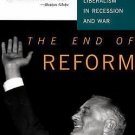 The End of Reform : New Deal Liberalism in Recession and War by Alan Brinkley...