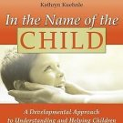 In the Name of the Child : A Developmental Approach to Understanding and...