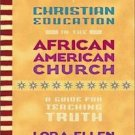 Christian Education in the African American Church : A Guide for Teaching...