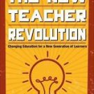 The New Teacher Revolution : Changing Education for a New Generation of...