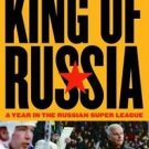 King of Russia : A Year in the Russian Super League by Eric Duhatschek and...