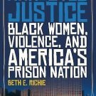 Arrested Justice : Black Women, Violence, and America's Prison Nation by Beth...