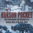 The Korsun Pocket : The Encirclement and Breakout of a German Army in the...