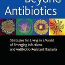 Beyond Antibiotics : Strategies for Living in a World of Emerging Infections...