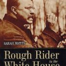 Rough Rider in the White House : Theodore Roosevelt and the Politics of...
