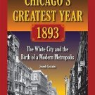 Chicago's Greatest Year 1893 : The White City and the Birth of a Modern...