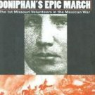 Doniphan's Epic March : The 1st Missouri Volunteers in the Mexican War by...