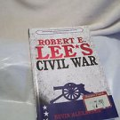 Civil War Robert E. Lee's Civil War Bevin Alexander