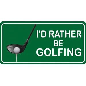 Auto Golfing License Plate  I'd Rather Be Golfing Standard 6x12 Green