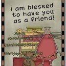 Primitive Country Folk Art Kitchen Refrigerator Magnet - I'm Blessed to Have You