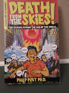 Death from the Skies! The Science Behind the End... by Philip Plait-NEW