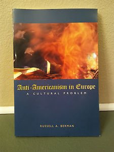 Anti-Americanism in Europe : A Cultural Problem by Russell A. Berman-NEW