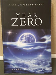 Year Zero: Time of the Great Shift by Kiara Windrider-NEW