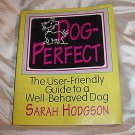 DOG PERFECT User Friendly Training Guide to a Well-Behaved Dog Book Sarah Hodgson CANINE ETIQUETTE!
