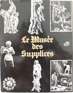 The MUSEUM of tortures (LE MUSEE DES SUPPLICES ) book - Roland Villeneuve