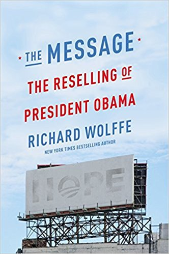 The Message: The Reselling of President Obama by Richard Wolffe