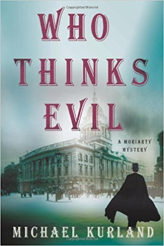 Who Thinks Evil: A Professor Moriarty Novel (Professor Moriarty Novels) by Michael Kurland