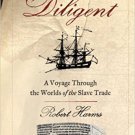 The Diligent: A Voyage Through the Worlds Of The Slave Trade by Robert Harms