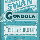 The Swan Gondola: A Novel by Timothy Schaffert