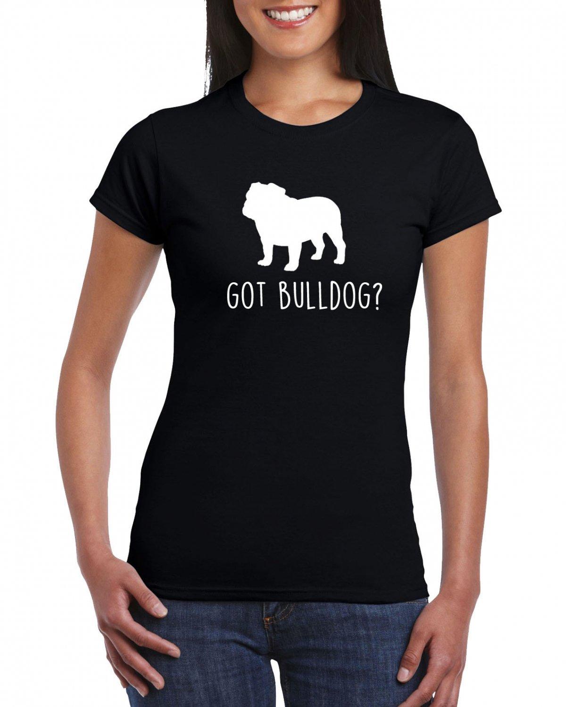 Got Bulldog? T-shirt Dog Lovers Funny Cool Ladies Top Tee