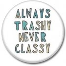 ALWAYS TRASHY button! (25mm, badges, pins, girl power)