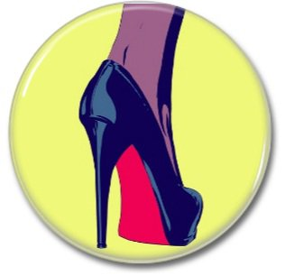 High Heels button! (25mm, badges, pins, girl power)