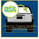 Pray & Believe Clear Car/Laptop Sticker