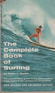 The Complete Book of Surfing/Peter L Dixon/New Revised and Enlarged Edition