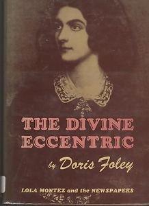 Lola Montez and the Newspapers/The Divine Eccentric/Doris Foley
