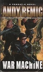 War Machine Andy Remic A Combat-K Novel/Rock Hard Military Science Fiction
