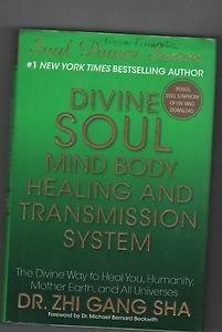 Divine Soul Mind Body Healing and Transmission System/Dr Zhi Gang Sha