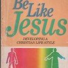 To Be Like Jesus Developing a Christian Life-Style Burkhart 1990