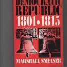 The Democratic Republic, 1801-1815 by Marshall Smelser (1992, Paperback,...