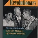 An Unlikely Revolutionary : Matsuo Takabuki and the Making of Modern Hawai'i...